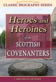 Heroes and Heroines of the Scottish Covenanters ebook by J. Meldrum Dryerre