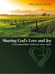 Sharing God's Love and Joy - 52 Devotional Bible Studies for Senior Adults ebook by Willa Ruth Garlow