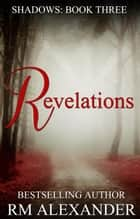 Revelations - Shadows, #3 ebook by RM Alexander