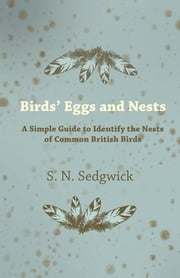 Birds' Eggs and Nests - A Simple Guide to Identify the Nests of Common British Birds ebook by S. N. Sedgwick