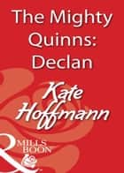 The Mighty Quinns: Declan (Mills & Boon Blaze) ebook by Kate Hoffmann