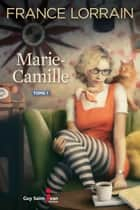 Marie-Camille, tome 1 ebook by France Lorrain