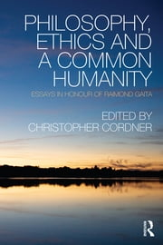 Philosophy, Ethics and a Common Humanity - Essays in Honour of Raimond Gaita ebook by Christopher Cordner