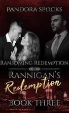 Rannigan's Redemption Part 3: Ransoming Redemption - Rannigan's Redemption ebook by Pandora Spocks