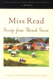 Gossip from Thrush Green ebook by Miss Read,John S. Goodall