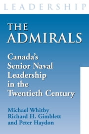 The Admirals - Canada's Senior Naval Leadership in the Twentieth Century ebook by Michael Whitby,Richard H. Gimblett,Peter Haydon
