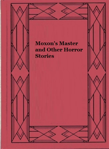 Moxon's Master and Other Horror Stories ebook by Ambrose Gwinnett Bierce