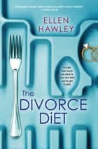 The Divorce Diet ebook by Ellen Hawley