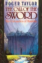 The Call of the Sword ebook by Roger Taylor