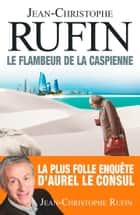 Le flambeur de la Caspienne ebook by Jean-Christophe Rufin