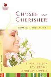 Chosen and Cherished - Becoming the Bride of Christ ebook by Edna Ellison,Kimberly Sowell
