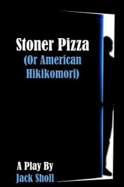 Stoner Pizza (or American Hikikomori) ebook by Jack Sholl