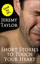 Short Stories to Touch Your Heart ebook by Jeremy Taylor