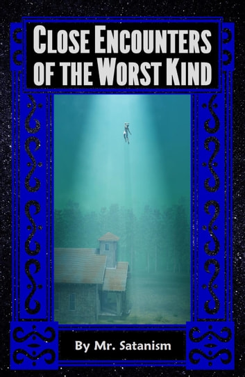 Close encounters of the worst kind ebook by mr satanism close encounters of the worst kind ebook by mr satanism fandeluxe Document