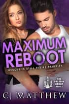 Maximum Reboot - The Paladin Group Book 3 ebook by C J Matthew