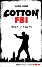 Cotton FBI - Episode 09 - Deadly Games ebook by Alfred Bekker, Sharmila Cohen