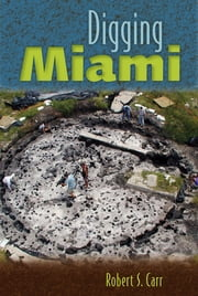 Digging Miami ebook by Robert S Carr