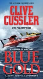 Blue Gold - A novel from the NUMA Files ebook by Clive Cussler