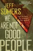 We Are Not Good People ebook by Jeff Somers