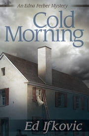 Cold Morning - An Edna Ferber Mystery ebook by Ed Ifkovic