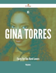 85 Gina Torres Facts For Die-Hard Lovers ebook by Philip Barker
