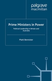 Prime Ministers in Power - Political Leadership in Britain and Australia ebook by M. Bennister