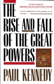 The Rise and Fall of the Great Powers ebook by Paul Kennedy