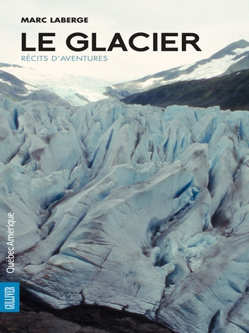 Le Glacier - Récits d'aventures ebook by Marc Laberge
