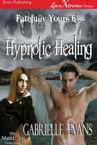 Hypnotic Healing ebook by Gabrielle Evans