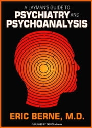 A Layman's Guide to Psychiatry and Psychoanalysis ebook by Eric Berne