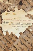 Aden and the Indian Ocean Trade ebook by Roxani Eleni Margariti
