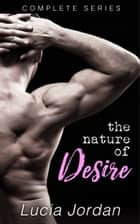 The Nature Of Desire - Complete Series ebook by Lucia Jordan