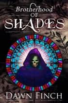 Brotherhood of Shades ebook by Dawn Finch