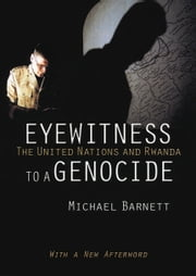 Eyewitness to a Genocide - The United Nations and Rwanda ebook by Michael Barnett