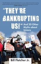 """They're Bankrupting Us!"" ebook by Bill Fletcher, Jr."