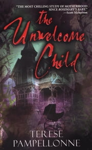 The Unwelcome Child ebook by Terese Pampellonne