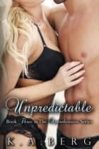Unpredictable - The Apprehensive Series, #3 ebook by K.A. Berg