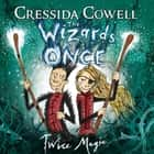 The Wizards of Once: Twice Magic - Book 2 audiobook by Cressida Cowell, David Tennant