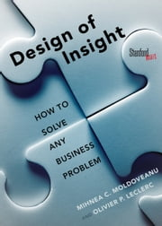 The Design of Insight - How to Solve Any Business Problem ebook by Mihnea Moldoveanu,Olivier Leclerc