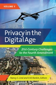 Privacy in the Digital Age: 21st-Century Challenges to the Fourth Amendment [2 volumes] - 21st-Century Challenges to the Fourth Amendment ebook by Nancy S. Lind,Erik T. Rankin
