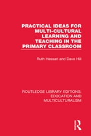 Practical Ideas for Multi-cultural Learning and Teaching in the Primary Classroom ebook by Ruth Hessari, Dave Hill