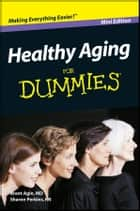 Healthy Aging For Dummies, Mini Edition ebook by Brent Agin, Sharon Perkins