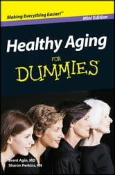 Healthy Aging For Dummies, Mini Edition ebook by Brent Agin,Sharon Perkins