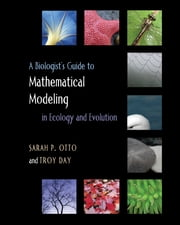 A Biologist's Guide to Mathematical Modeling in Ecology and Evolution ebook by Sarah P. Otto,Troy Day