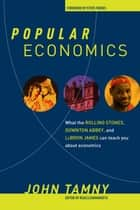 Popular Economics - What the Rolling Stones, Downton Abbey, and LeBron James Can Teach You about Economics ebook by John Tamny