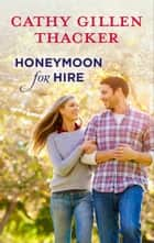 Honeymoon for Hire ebook by Cathy Gillen Thacker