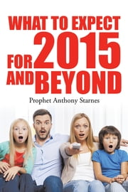 What to Expect for 2015 and Beyond ebook by Anthony Starnes