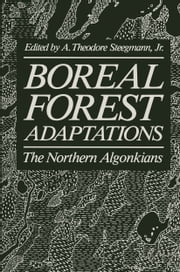 Boreal Forest Adaptations - The Northern Algonkians ebook by A. Theodore Steegman