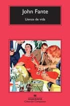 Llenos de vida ebook by John Fante