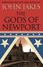The Gods of Newport ebook by John Jakes